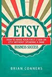 Etsy Business Success: How to make your first ,000 on Etsy without spending a dime
