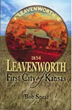 Leavenworth: First City of Kansas