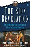 The Sion Revelation: The Truth About the Guardians of Christ's Sacred Bloodline (0641959109) by Picknett, Lynn