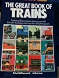 The Great Book of Trains: Featuring 310 Locomotives Shown in over 160 Full-Color Illustrations and More Than 500 Photographs (0517184621) by Hollingsworth, Brian