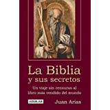 La Biblia Y Sus Secretos/the Bible And Its Secrets: Un Viaje Sin Censuras Al Libro Mas Vendido Del Mundo (Spanish Edition)