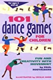 101 dance games for children : fun and creativity with movement /