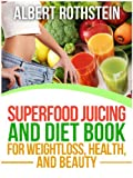 Superfood Juicing and Diet Book - Weightloss, Health, and Beauty