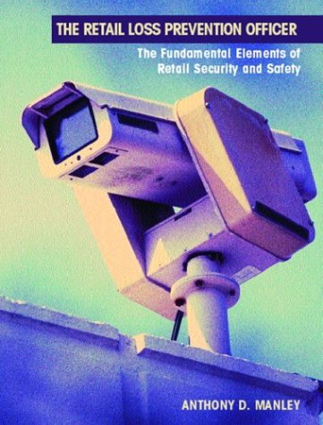 The Retail Loss Prevention Officer: Law and Fundamental Elements of Retail Security and Safety