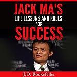 Jack Ma's Life Lessons and Rules for Success: J.D. Rockefeller's Book Club | J.D. Rockefeller