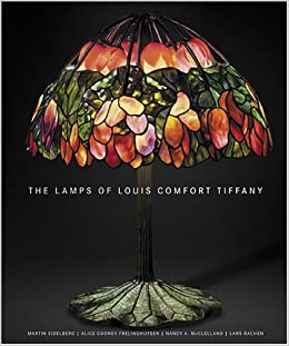 The Lamps of Louis Comfort Tiffany: Martin Eidelberg, Alice Cooney