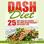 DASH Diet: 25 Best DASH Diet Recipes for Lower Blood Pressure and Weight Loss   Jasmine King