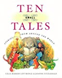 Ten Small Tales: Stories from Around the World (0888996551) by Celia Barker Lottridge