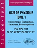 Q.C.M. de Physique, tome 1 : lectrocintique - lectrostatique - lectronique, lectromagntisme, PCSI-MPSI-PTSI-PC-PC*-MP-MP*-PSI-PSI*-PT-PT*