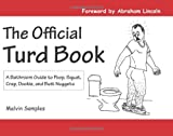 The Official Turd Book: A Bathroom Guide to Poop, Squat, Crap, Dookie, and Butt Nuggets