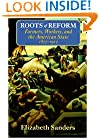 Roots of Reform: Farmers, Workers, and the American State, 1877-1917 (American Politics and Political Economy Series)