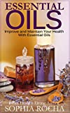 Essential Oils: Improve and Maintain Your Health With Essential Oils (Essential Oils for Beginners)