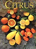 Citrus: Complete Guide to Selecting & Growing More Than 100 Varieties for California, Arizona Texas, the Gulf Coast and Florida (Illustrated)
