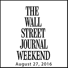 Weekend Journal 08-27-2016 Newspaper / Magazine by  The Wall Street Journal Narrated by  The Wall Street Journal