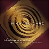 Scribbling in Sand: Best of Michael Card - Live