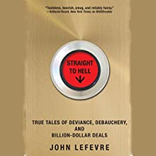 Straight to Hell: True Tales of Deviance, Debauchery, and Billion-Dollar Deals Audiobook by John LeFevre Narrated by Scott Aiello