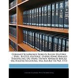 Gerhard Schønings Norges Riiges Historie ...: Deel. Riigets Historie, Under Kong Harald Haarfagers, Og Hans Tvende...