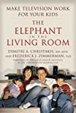 The Elephant in the Living Room: Make Television Work for Your Kids