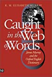 Caught in the Web of Words: James Murray and the Oxford English Dictionary (0300089198) by K.M. Elisabeth Murray