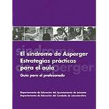 El Sindrome de Asperger--Estrategias Practicas Para El Aula: Guia Para El Profesorado