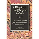 I Wandered Lonely as a Cloud...: and other poems you half-remember from schoolby Ana Sampson