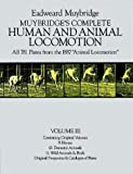 Muybridge's Complete Human and Animal Locomotion: All 781 Plates from the 1887 Animal Locomotion: New Volume 3 (Reprint of original volumes 9-11)