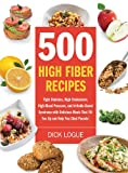 500 High Fiber Recipes: Fight Diabetes, High Cholesterol, High Blood Pressure, and Irritable Bowel Syndrome with Delicious M