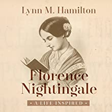 Florence Nightingale: A Life Inspired (       UNABRIDGED) by Lynn M. Hamilton, Wyatt North Narrated by David Glass