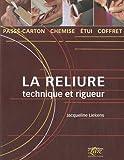 echange, troc Jacqueline Liekens - La reliure : Technique et rigueur : passé-carton, chemise, étui, coffret