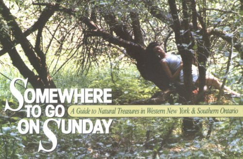Somewhere to Go on Sunday: A Guide to Natural Treasures in Western New York & Southern Ontario