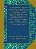 The Mayflower Pilgrims: Being a Condensation in the Original Wording and Spelling of the Story Written by Gov. William Bradford of Their Privations ... and Settlement at Plymouth in the Year 1620