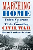 img - for Marching Home: Union Veterans and Their Unending Civil War book / textbook / text book