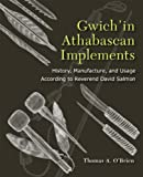 img - for Gwich'in Athabascan Implements: History, Manufacture, and Usage According to Reverend David Salmon book / textbook / text book