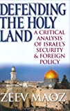 Image of Defending the Holy Land: A Critical Analysis of Israel's Security and Foreign Policy