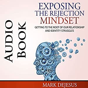 Exposing the Rejection Mindset Audiobook