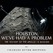 Houston, We've Had a Problem: The History of the Apollo 13 Mission (       UNABRIDGED) by Charles River Editors Narrated by Bob Barton