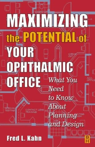 Maximizing the Potential of Your Ophthalmic Office: What You Need To Know About Planning and Design, 1e