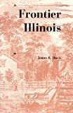 img - for Frontier Illinois (A History of the Trans-Appalachian Frontier) book / textbook / text book