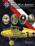 img - for The Blue Max Airmen Volume 3: German Airmen Awarded the Pour le M rite, Volume 3 book / textbook / text book