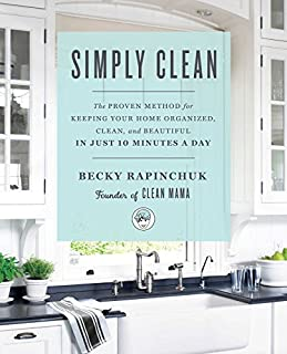 Book Cover: Simply Clean: The Proven Method for Keeping Your Home Organized, Clean, and Beautiful in Just 10 Minutes a Day