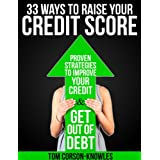 33 Ways To Raise Your Credit Score: Proven Strategies To Improve Your Credit and Get Out of Debt (Credit Score Success)