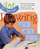 Art for Kids: Drawing: The Only Drawing Book You'll Ever Need to Be the Artist You've Always Wanted to Be