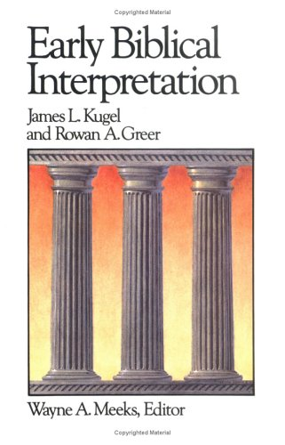 Early Biblical Interpretation (Library of Early Christianity, Vol 3), JAMES L. KUGEL, ROWAN A. GREER