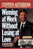 Winning at Work Without Losing at Love (0785200169) by Arterburn, Stephen