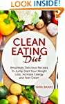 Clean Eating: Amazingly Delicious Rec...
