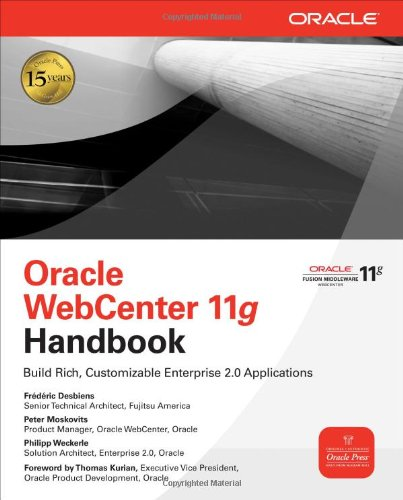 Oracle WebCenter 11g Handbook: Build Rich, Customizable Enterprise 2.0 Applications (Osborne ORACLE Press Series)
