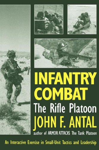 Infantry Combat: The Rifle Platoon An Interactive Exercise in Small-Unit Tactics and Leadership, John Antal