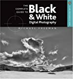 img - for The Complete Guide to Black & White Digital Photography (A Lark Photography Book) book / textbook / text book