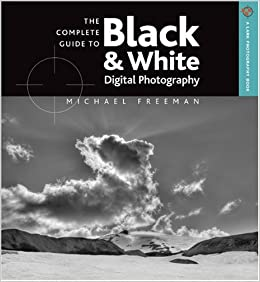 The Complete Guide to Black & White Digital Photography (A