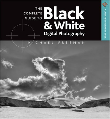 The complete guide to black white digital photography a lark photography book